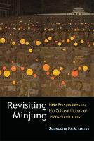 Revisiting Minjung: New Perspectives on the Cultural History of 1980s South Korea - Perspectives On Contemporary Korea (Hardback)