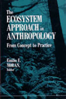 The Ecosystem Approach in Anthropology: From Concept to Practice (Paperback)
