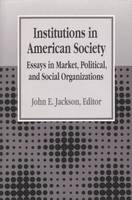 Institutions in American Society: Essays in Market, Political, and Social Organizations (Hardback)