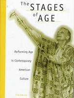 The Stages of Age: Performing Age in Contemporary American Culture (Hardback)