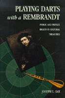 Playing Darts with a Rembrandt: Public and Private Rights in Cultural Treasures (Hardback)