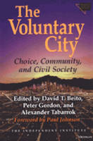 The Voluntary City: Choice, Community, and Civil Society - Economics, Cognition & Society (Hardback)