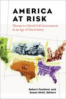 America at Risk: Threats to Liberal Self-government in an Age of Uncertainty - Contemporary Political and Social Issues (Hardback)
