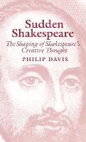 Sudden Shakespeare: The Shaping of Shakespeare's Creative Thought (Hardback)