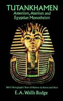 Tutankhamen: Amenism, Atenism and Egyptian Monotheism/with Hieroglyphic Texts of Hymns to Amen and Aten - Dover books of Egypt (Paperback)