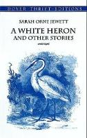 """""""White Heron"""" and Other Stories - Dover Thrift Editions (Paperback)"""