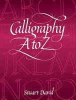 Calligraphy A to Z - Lettering, Calligraphy, Typography (Paperback)