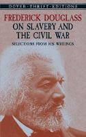 Frederick Douglass on Slavery and the Civil War: Selections from His Writings - Dover Thrift Editions (Paperback)
