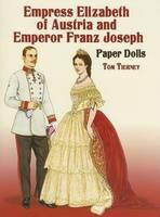Empress Elizabeth of Austria and Emperor Franz Joseph Paper Dolls (Paperback)
