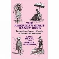 The American Girl's Handy Book: Turn-of-the Century Classic of Crafts and Activities - Dover Children's Activity Books (Paperback)