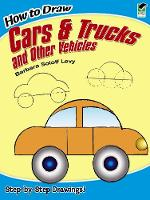 How to Draw Cars and Trucks and Other Vehicles - Dover How to Draw (Paperback)
