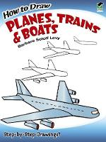 How to Draw Planes, Trains and Boats - Dover How to Draw (Paperback)