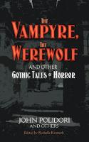 The Vampyre, The Werewolf and Other Gothic Tales of Horror (Paperback)