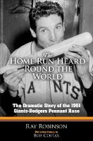 The Home Run Heard 'Round the World: The Dramatic Story of the 1951 Giants-Dodgers Pennant Race - Dover Baseball (Hardback)
