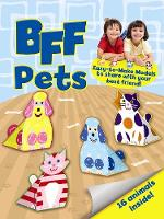 BFF Fun -- Pets: Easy-to-Make Models to Share With Your Best Friend - Dover Children's Activity Books (Stickers)
