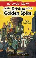 We Were There at the Driving of the Golden Spike (Paperback)
