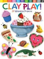 Clay Play!: 24 Whimsical Projects (Paperback)