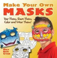 Make Your Own Masks: Tear Them, Share Them, Color and Wear Them! (Paperback)