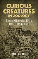 Curious Creatures in Zoology: Illustrated Legends and Myths from Around the World (Paperback)