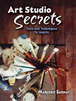 Art Studio Secrets: Tools and Techniques to Inspire: Tools and Techniques to Inspire (Paperback)