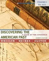 Discovering the American Past: A Look at the Evidence, Volume I: To 1877 (Paperback)