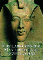 The Cairo Museum: Masterpieces of Egyptian Art (Hardback)