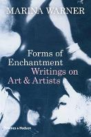 Forms of Enchantment: Writings on Art & Artists (Hardback)