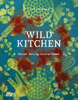 Wild Kitchen: Nature-Loving Chefs at Home (Hardback)