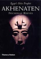 Akhenaten: Egypt's False Prophet (Hardback)