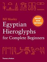 Egyptian Hieroglyphs for Complete Beginners: The Revolutionary New Approach to Reading the Monuments (Hardback)