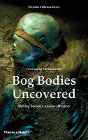 Bog Bodies Uncovered: Solving Europe's Ancient Mystery (Hardback)