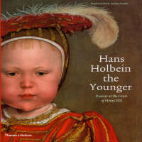 Hans Holbein the Younger: Painter at the Court of Henry VIII (Hardback)