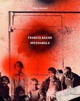 Francis Bacon: Incunabula (Hardback)