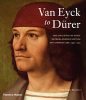 Van Eyck to Durer: The Influence of Early Netherlandish Painting on European Art, 1430-1530 (Hardback)
