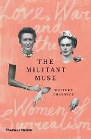 The Militant Muse: Love, War and the Women of Surrealism (Hardback)