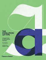 The Evolution of Type: A Graphic Guide to 100 Landmark Typefaces (Hardback)