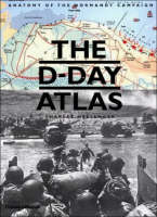 The D-Day Atlas: Anatomy of the Normandy Campaign (Hardback)
