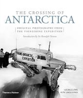 The Crossing of Antarctica: Original Photographs from the Epic Journey that Fulfilled Shackleton's Dream (Hardback)