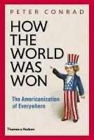 How the World Was Won: The Americanization of Everywhere (Hardback)