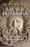 Sacred Britannia: The Gods and Rituals of Roman Britain (Hardback)