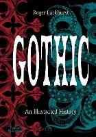 Gothic: An Illustrated History (Hardback)