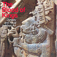 The Blood of Kings: Dynasty and Ritual in Maya Art (Paperback)