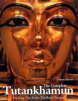 The Complete Tutankhamun: The King, The Tomb, The Royal Treasure (Paperback)