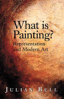 What is Painting?: Representation and Modern Art (Paperback)