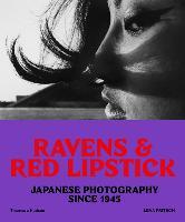 Ravens & Red Lipstick: Japanese Photography Since 1945 (Paperback)