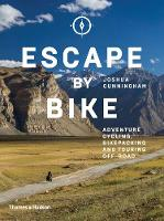 Escape by Bike: Adventure Cycling, Bikepacking and Touring Off-Road (Paperback)
