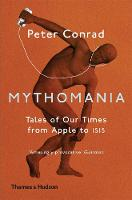 Mythomania: Tales of Our Times, From Apple to Isis (Paperback)