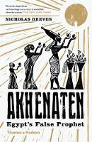 Akhenaten: Egypt's False Prophet (Paperback)