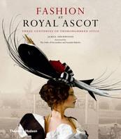 Fashion at Royal Ascot: Three Centuries of Thoroughbred Style (Hardback)