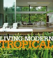 Living Modern Tropical: A Sourcebook of Stylish Interiors (Hardback)